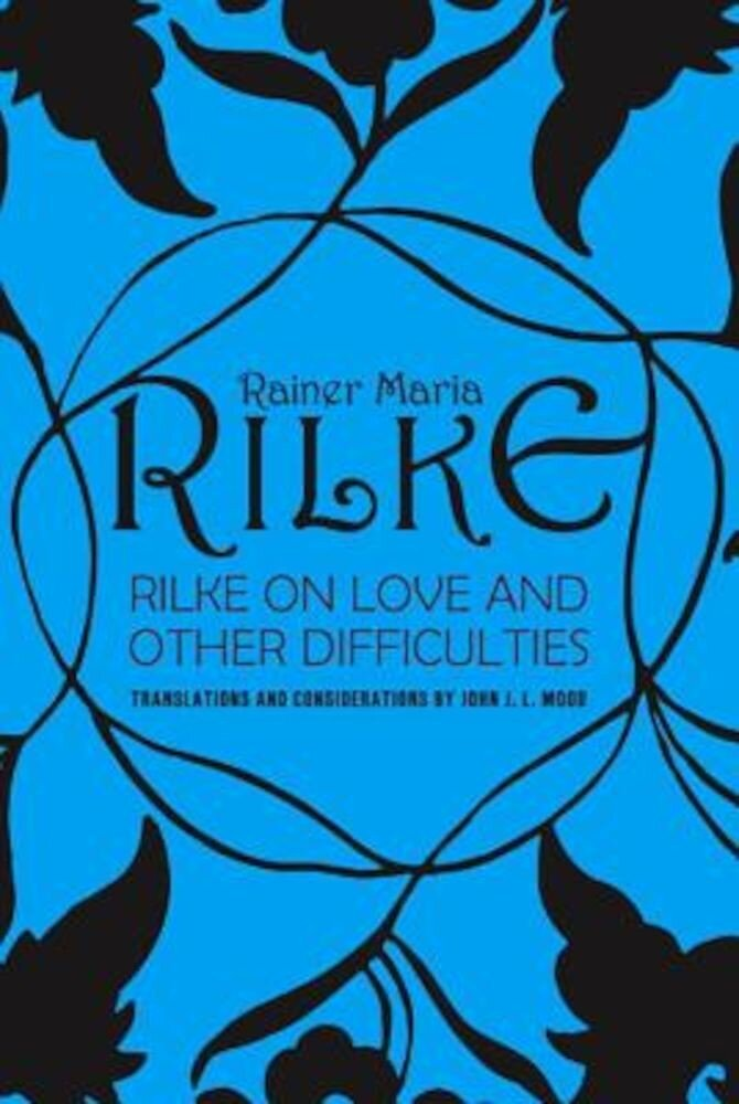 Rilke on Love and Other Difficulties: Translations and Considerations, Paperback