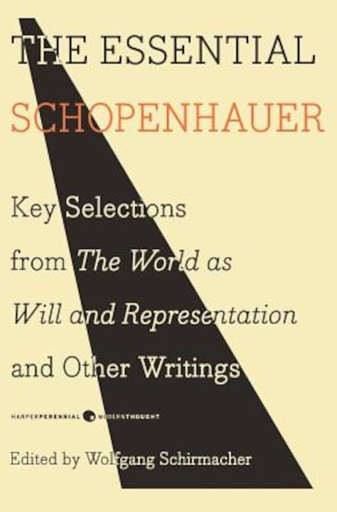 The Essential Schopenhauer: Key Selections from the World as Will and Representation and Other Writings, Paperback
