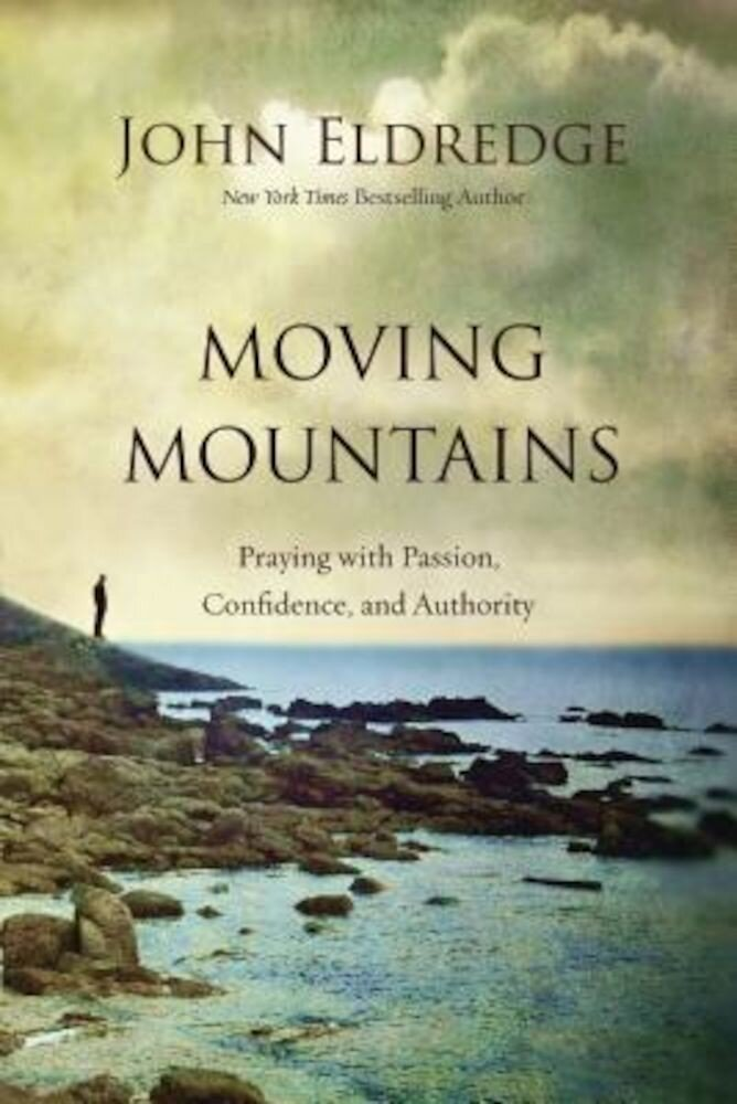 Moving Mountains: Praying with Passion, Confidence, and Authority, Paperback