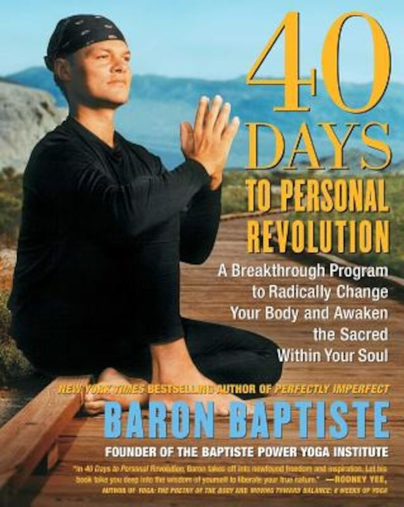40 Days to Personal Revolution: A Breakthrough Program to Radically Change Your Body and Awaken the Sacred Within Your Soul, Paperback
