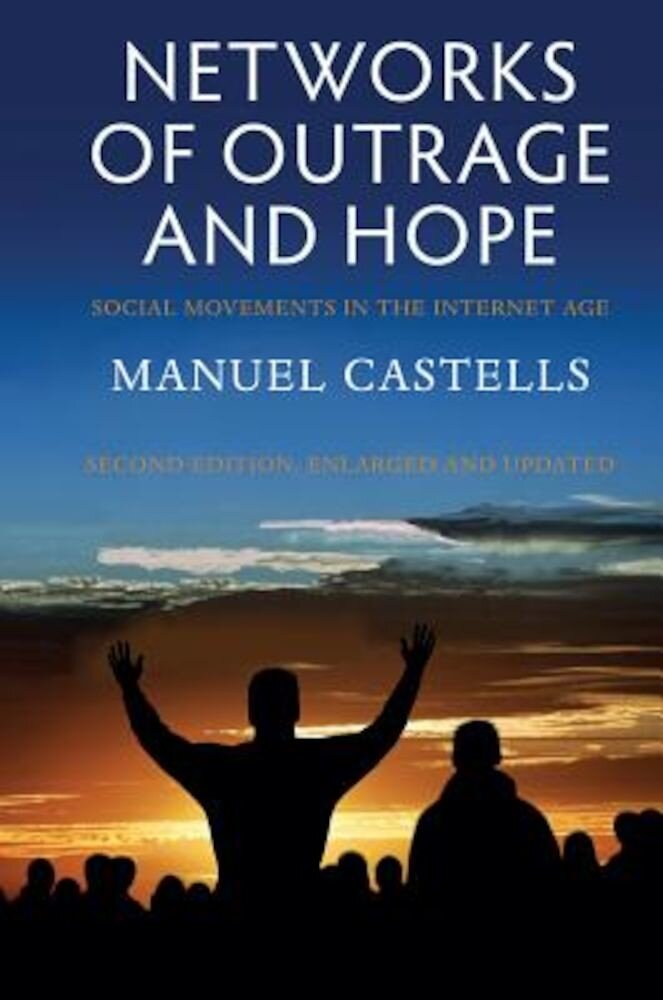 Networks of Outrage and Hope: Social Movements in the Internet Age, Paperback