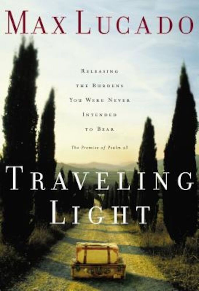 Traveling Light: Releasing the Burdens You Were Never Intended to Bear, Paperback