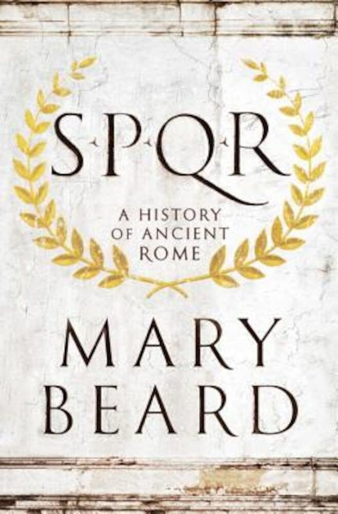 S.P.Q.R: A History of Ancient Rome, Hardcover