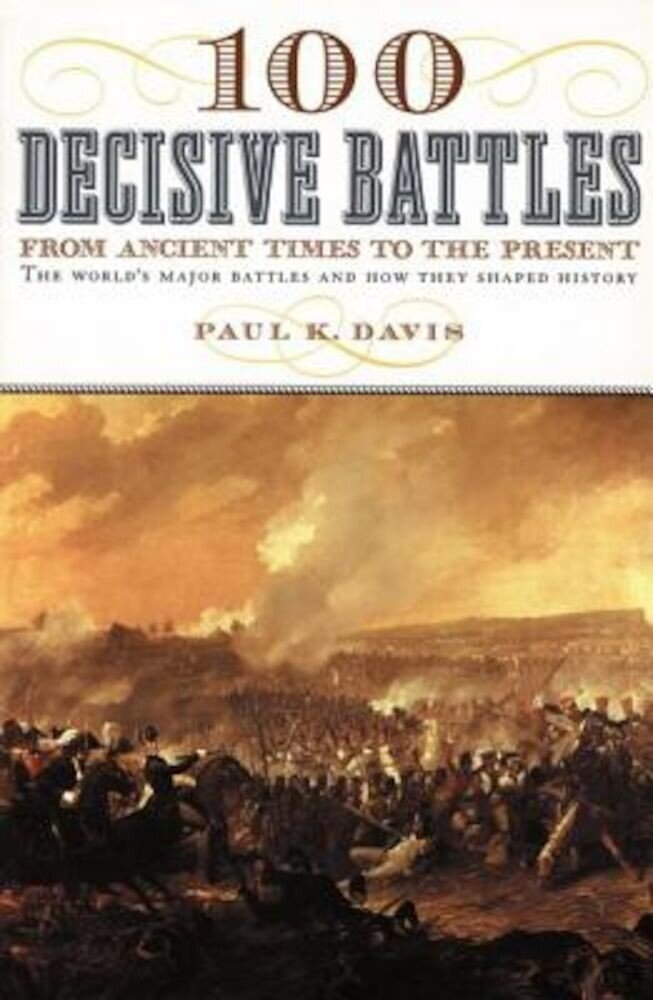 100 Decisive Battles: From Ancient Times to the Present, Paperback