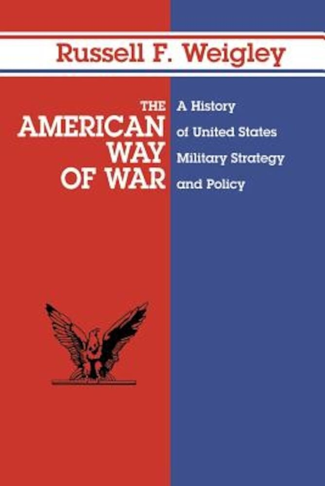 The American Way of War: A History of United States Military Strategy and Policy, Paperback
