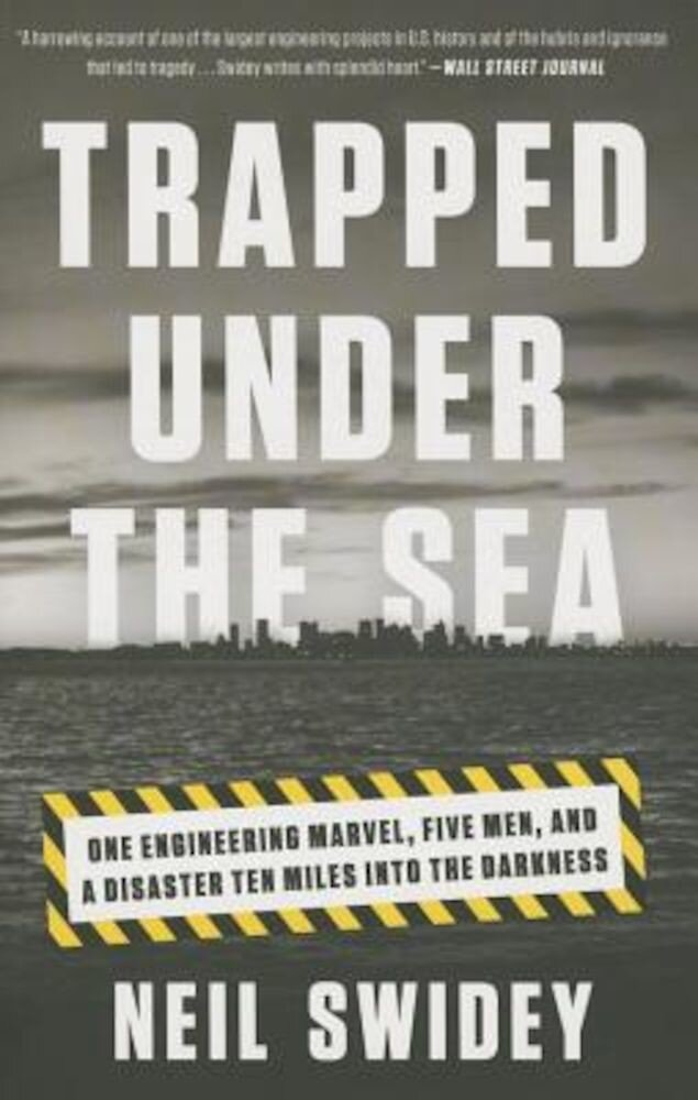 Trapped Under the Sea: One Engineering Marvel, Five Men, and a Disaster Ten Miles Into the Darkness, Paperback