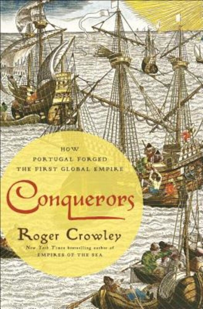 Conquerors: How Portugal Forged the First Global Empire, Hardcover
