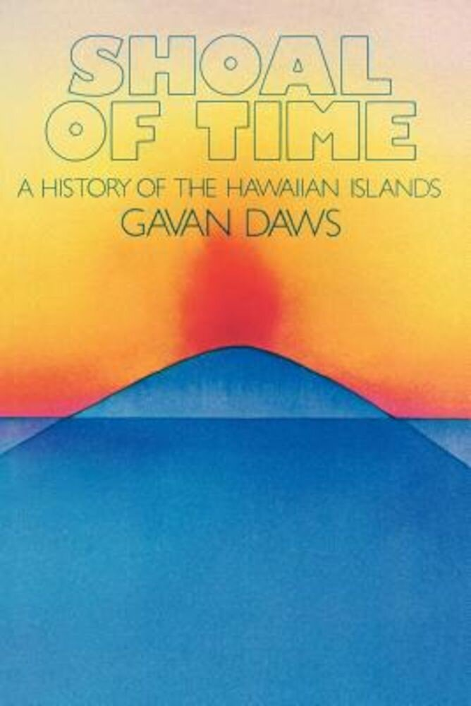 Shoal of Time: A History of the Hawaiian Islands, Paperback