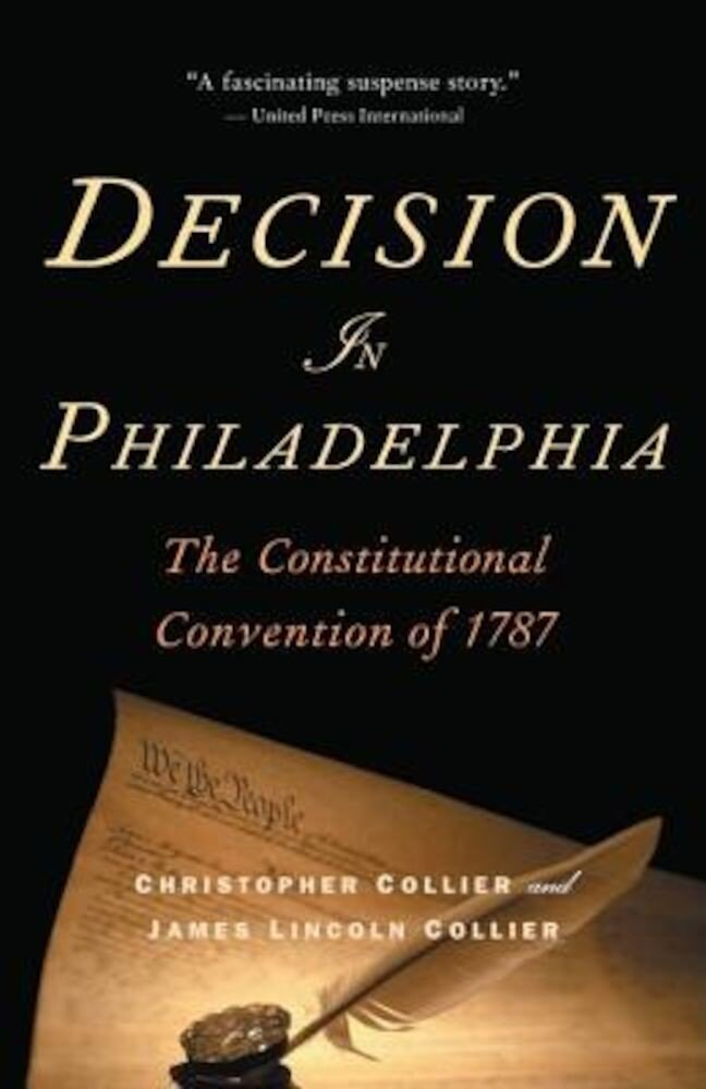 Decision in Philadelphia: The Constitutional Convention of 1787, Paperback