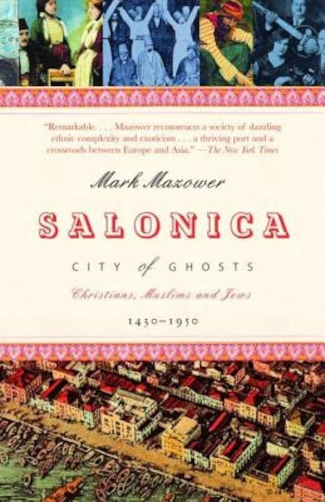 Salonica, City of Ghosts: Christians, Muslims and Jews 1430-1950, Paperback