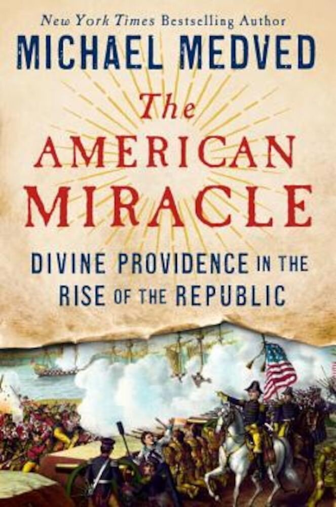 The American Miracle: Divine Providence in the Rise of the Republic, Hardcover