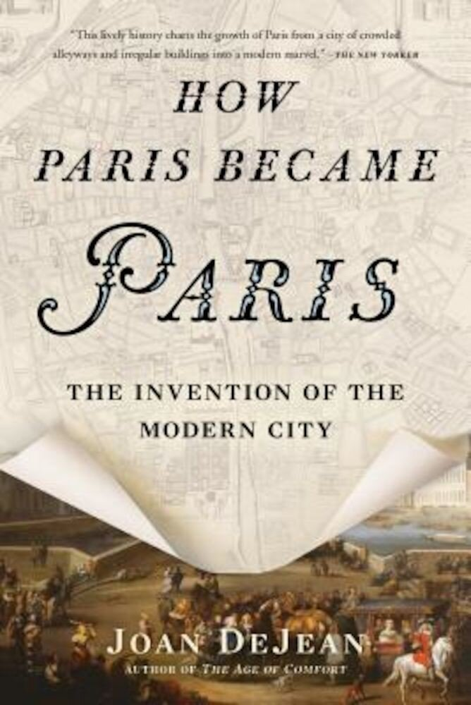 How Paris Became Paris: The Invention of the Modern City, Paperback