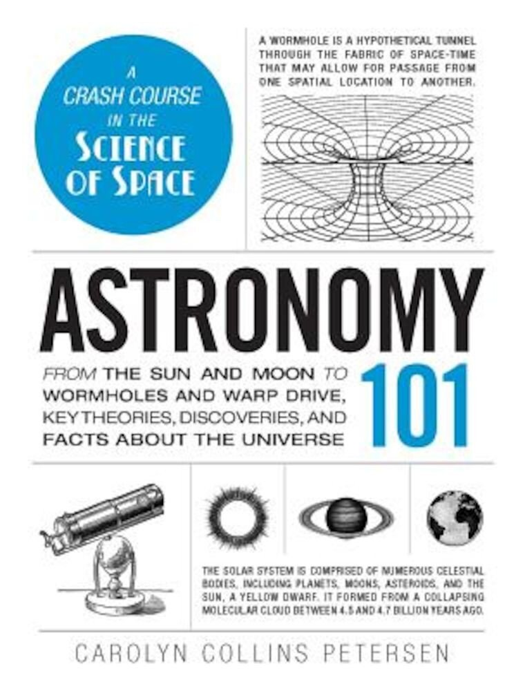 Astronomy 101: From the Sun and Moon to Wormholes and Warp Drive, Key Theories, Discoveries, and Facts about the Universe, Hardcover