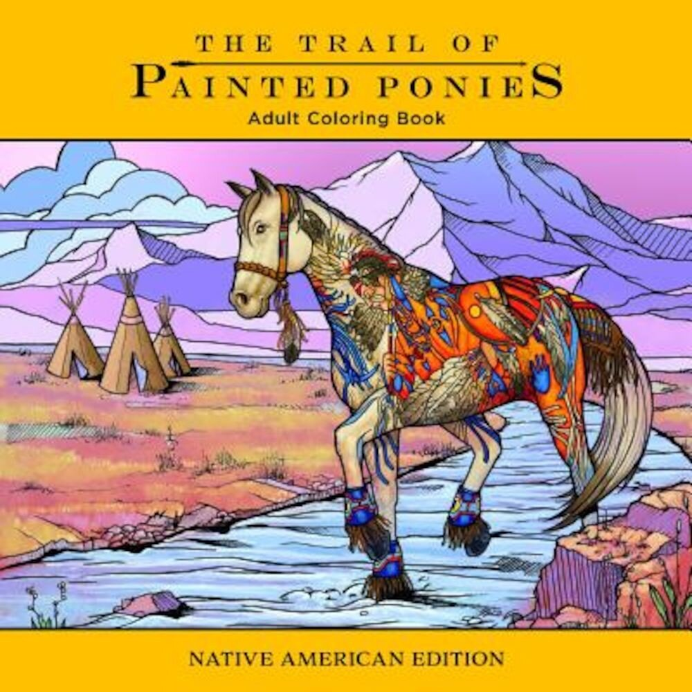 Trail of Painted Ponies Coloring Book: Native American Edition, Paperback