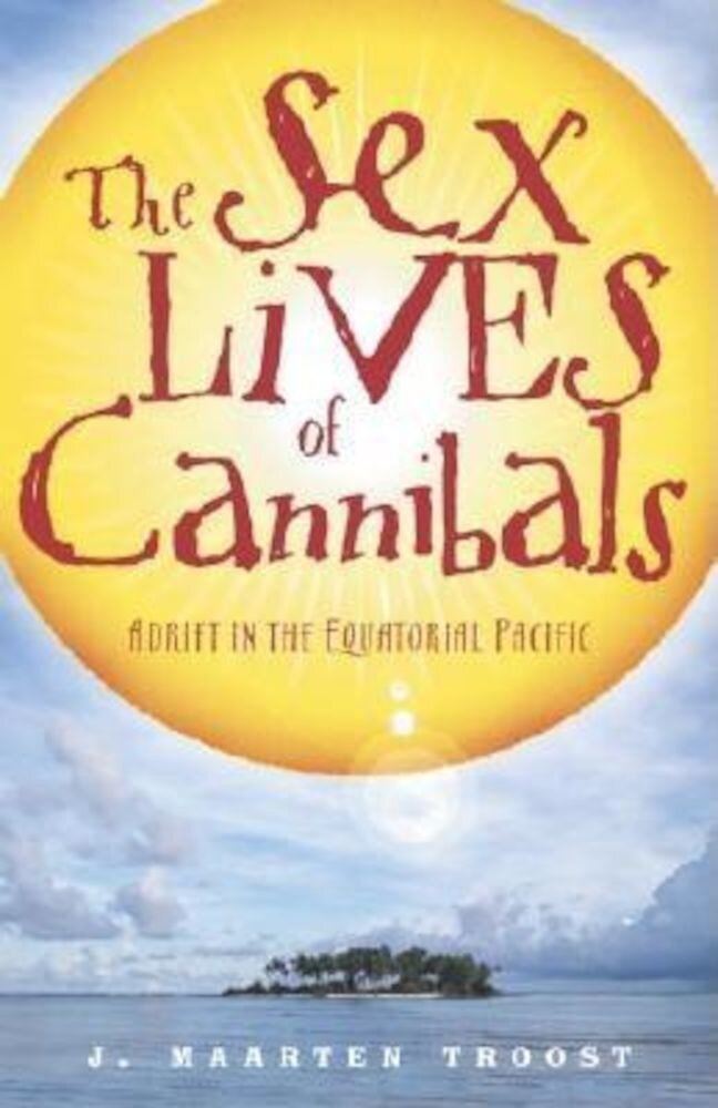 The Sex Lives of Cannibals: Adrift in the Equatorial Pacific, Paperback
