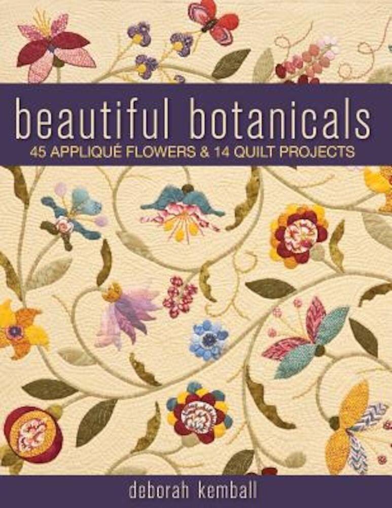 Beautiful Botanicals: 45 Applique Flowers & 14 Quilt Projects, Paperback