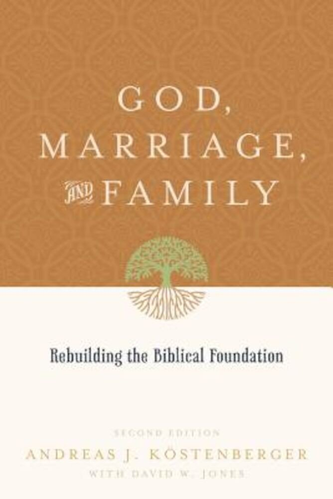 God, Marriage, and Family: Rebuilding the Biblical Foundation, Paperback