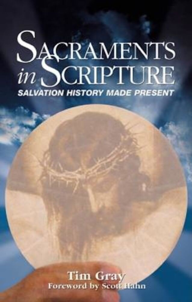 Sacraments in Scripture: Salvation History Made Present, Paperback
