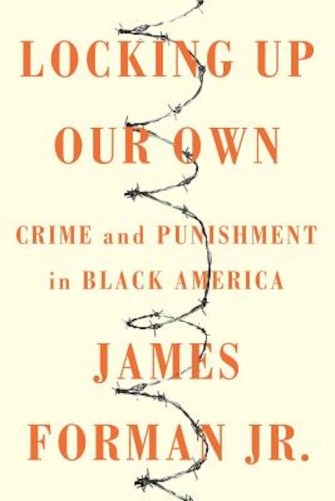 Locking Up Our Own: Crime and Punishment in Black America, Hardcover