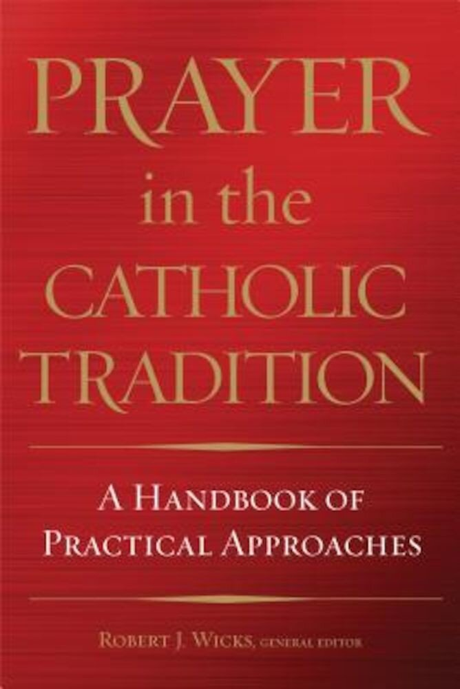 Prayer in the Catholic Tradition: A Handbook of Practical Approaches, Hardcover