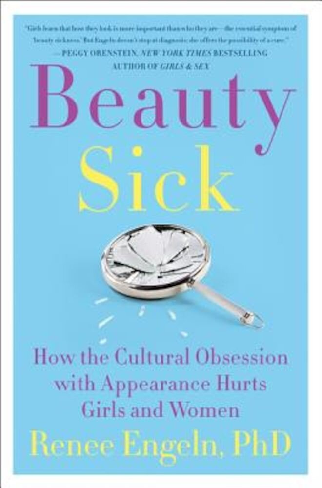 Beauty Sick: How the Cultural Obsession with Appearance Hurts Girls and Women, Hardcover