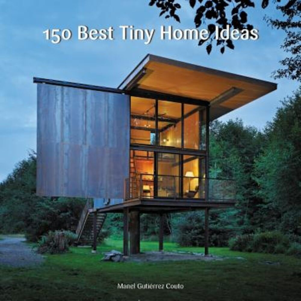 150 Best Tiny Home Ideas, Hardcover