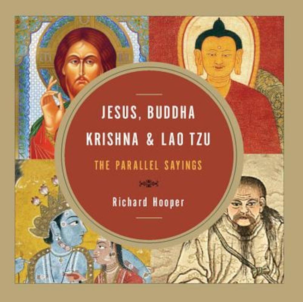 Jesus, Buddha, Krishna, & Lao Tzu: The Parallel Sayings, Paperback