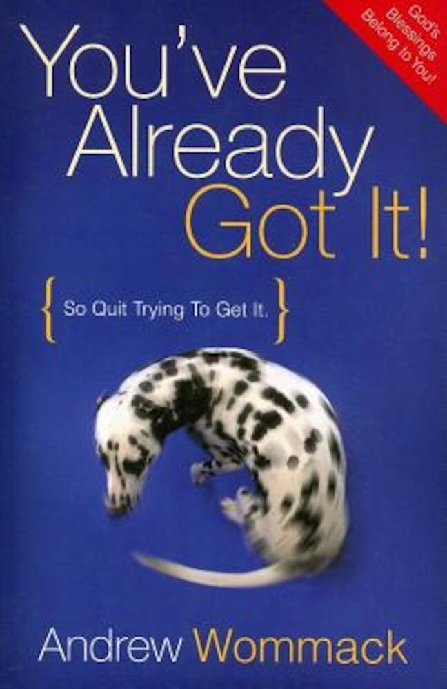 You've Already Got It!: So Quit Trying to Get It, Paperback