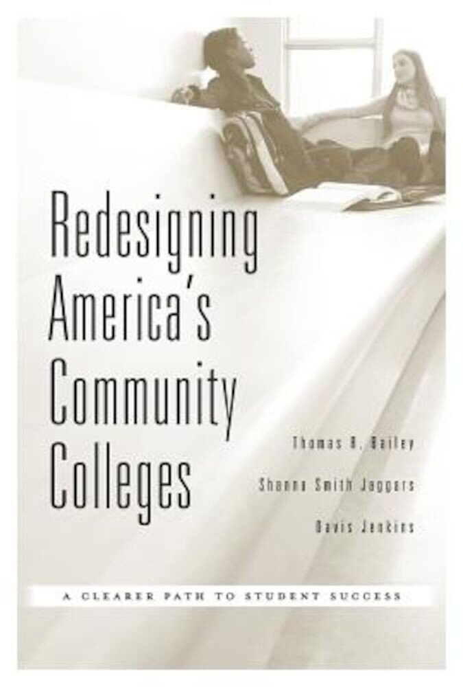 Redesigning America's Community Colleges: A Clearer Path to Student Success, Hardcover