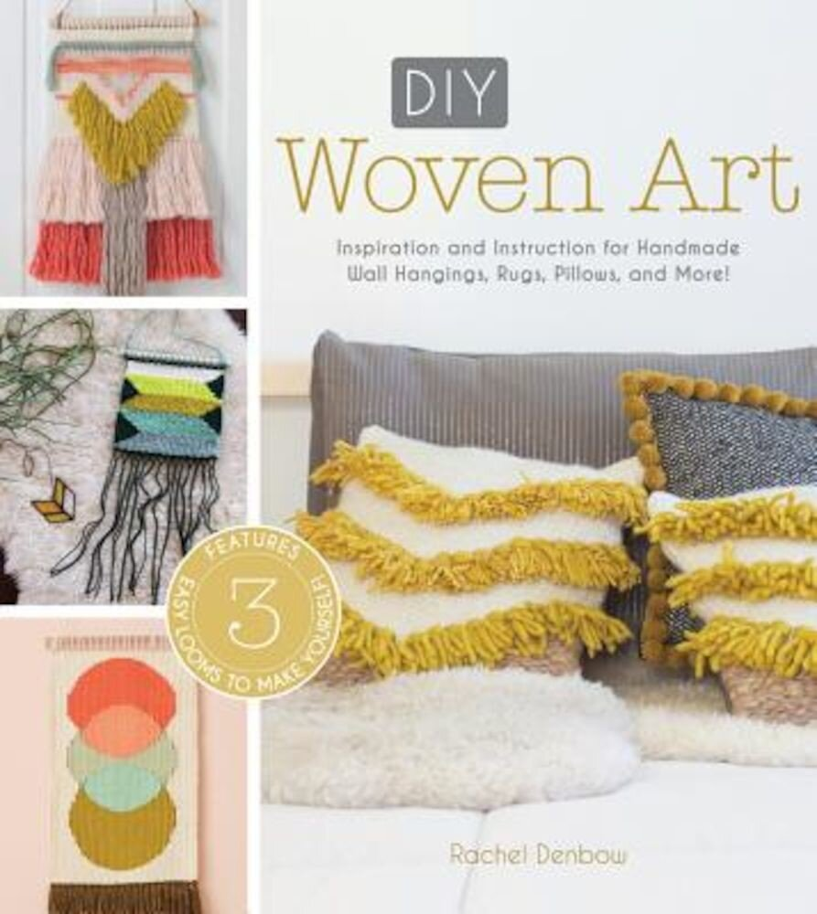 DIY Woven Art: Inspiration and Instruction for Handmade Wall Hangings, Rugs, Pillows and More!, Paperback