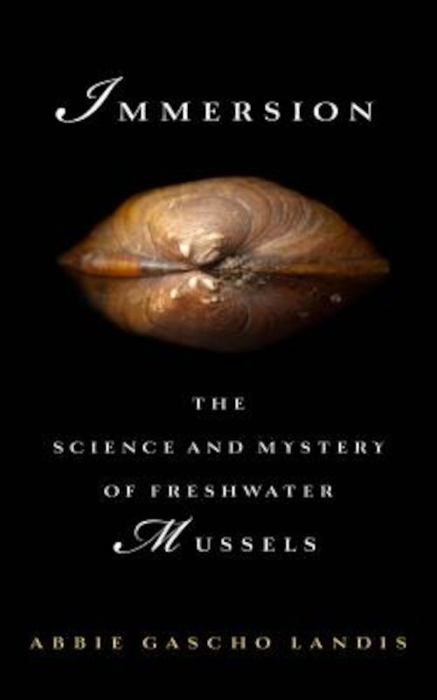 Immersion: The Science and Mystery of Freshwater Mussels, Hardcover