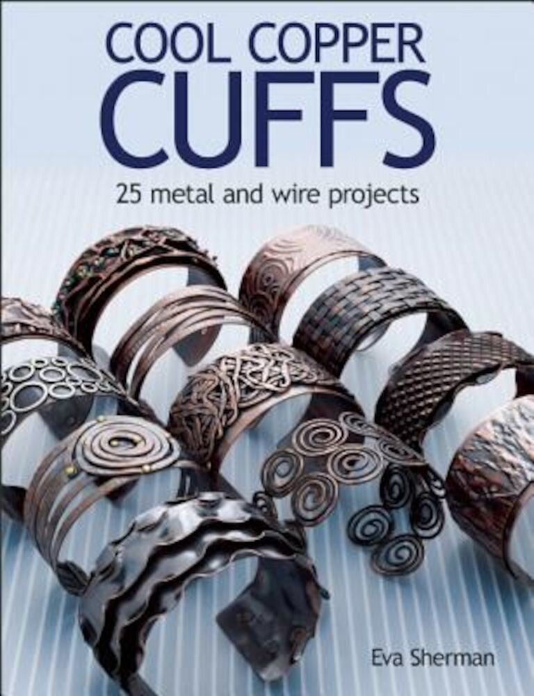 Cool Copper Cuffs: 25 Metal and Wire Projects, Paperback