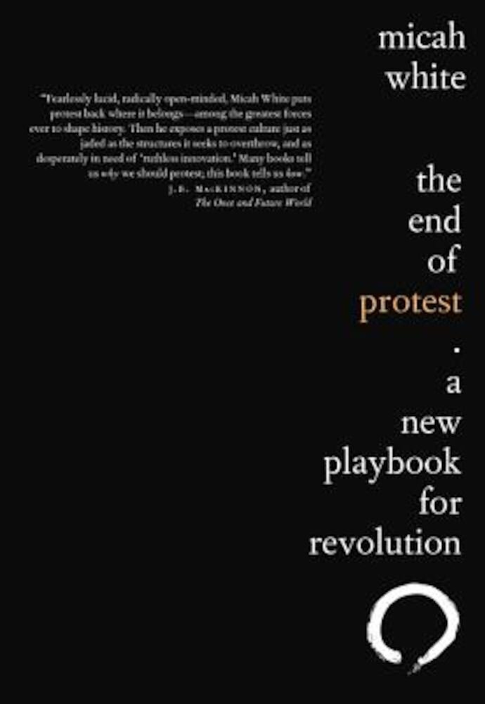 The End of Protest: A New Playbook for Revolution, Paperback
