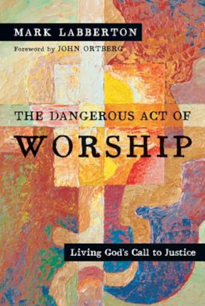 The Dangerous Act of Worship: Living God's Call to Justice, Paperback
