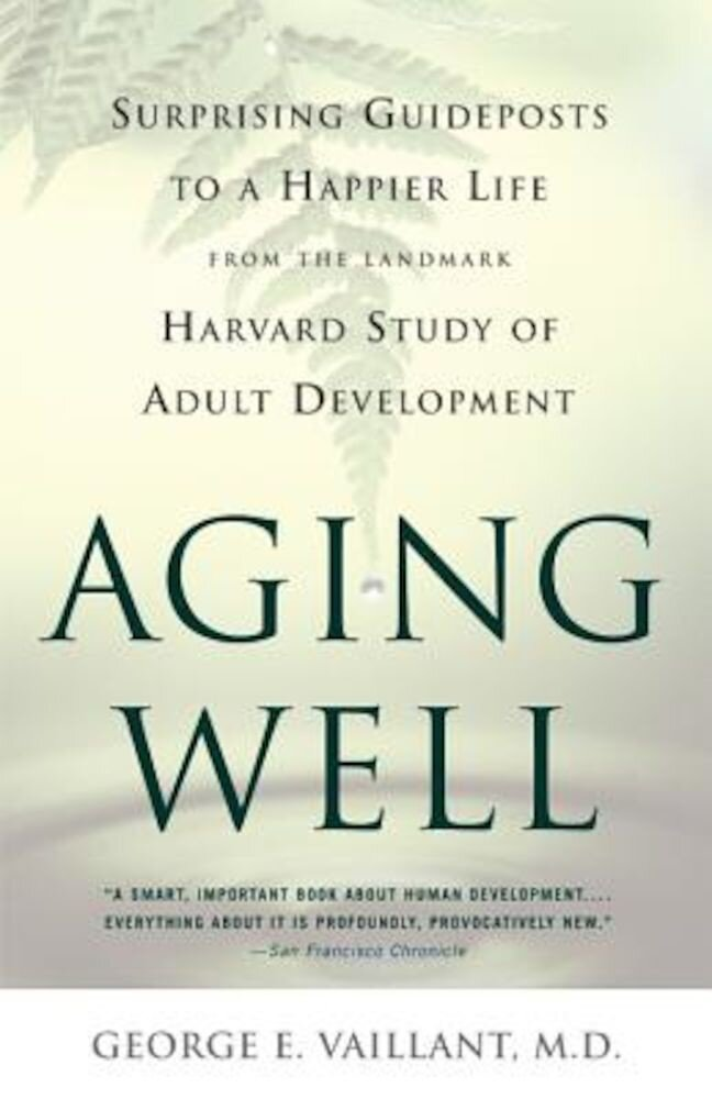 Aging Well: Surprising Guideposts to a Happier Life from the Landmark Harvard Study of Adult Development, Paperback