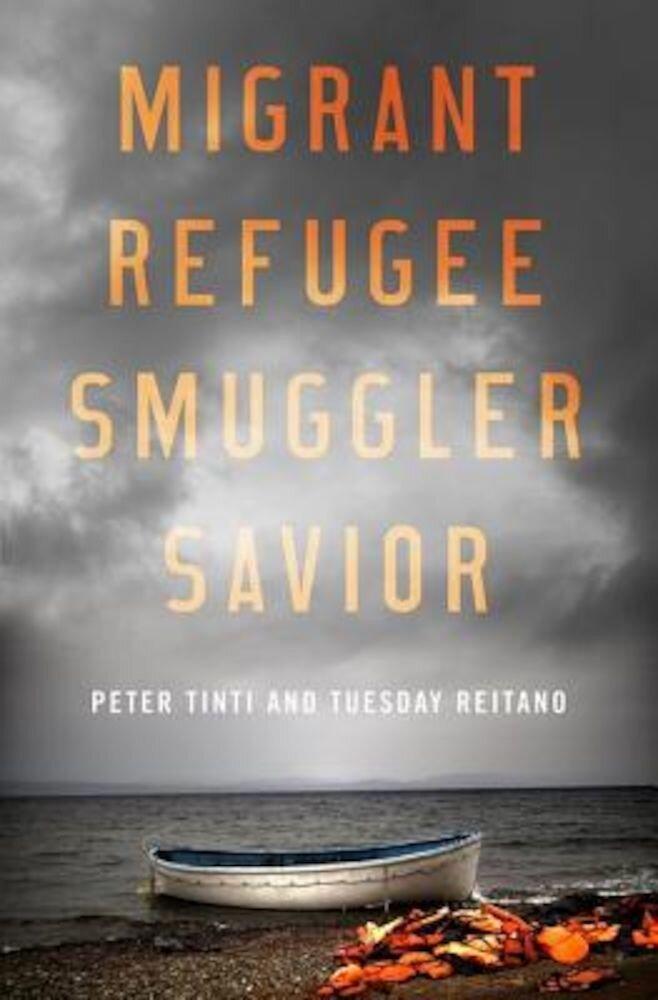 Migrant, Refugee, Smuggler, Savior, Hardcover