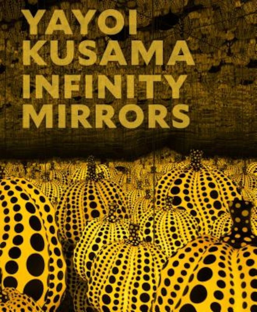 Yayoi Kusama: Infinity Mirrors, Hardcover