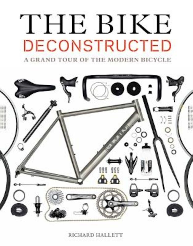 The Bike Deconstructed: A Grand Tour of the Modern Bicycle, Paperback