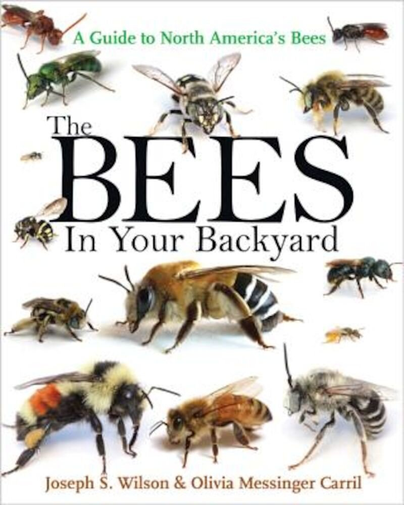 The Bees in Your Backyard: A Guide to North America's Bees, Paperback