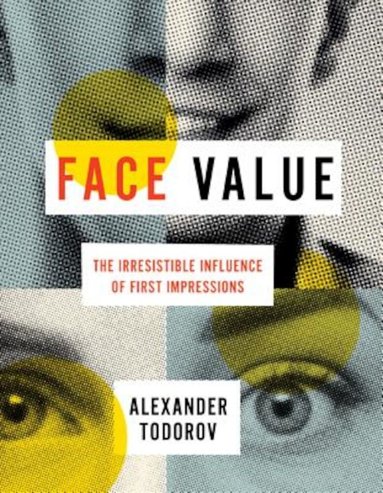 Face Value: The Irresistible Influence of First Impressions, Hardcover