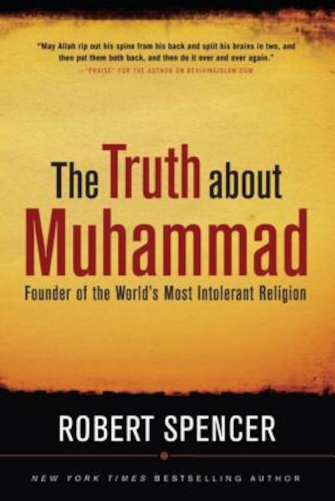 The Truth about Muhammad: Founder of the World's Most Intolerant Religion, Paperback