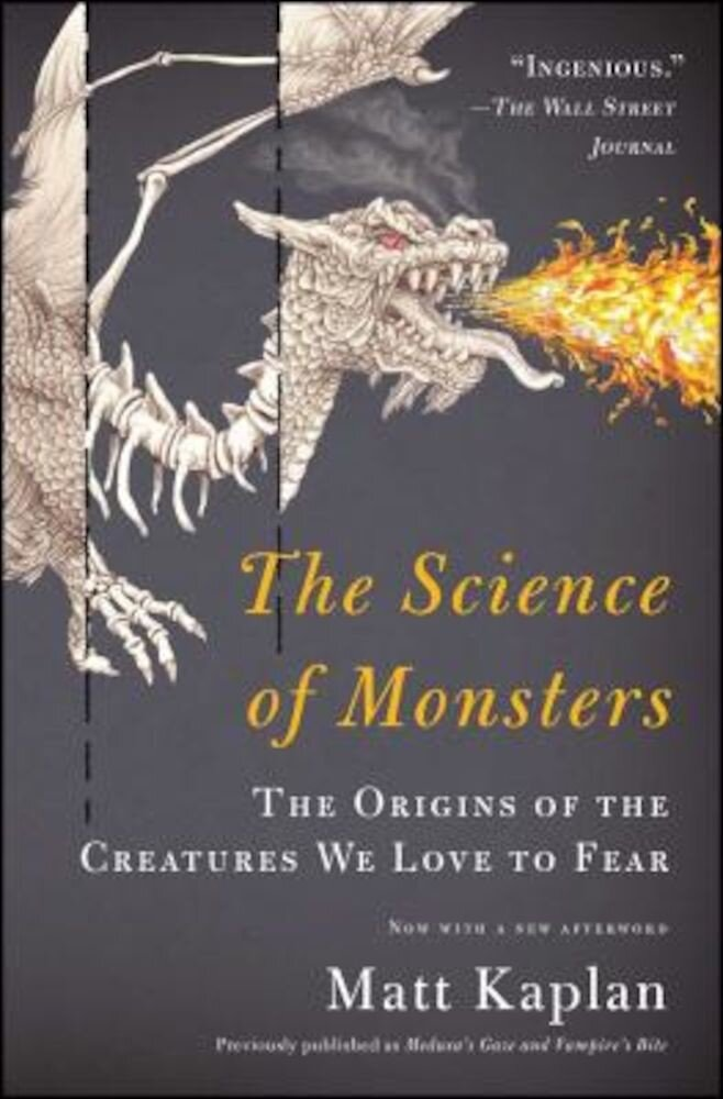The Science of Monsters: The Origins of the Creatures We Love to Fear, Paperback