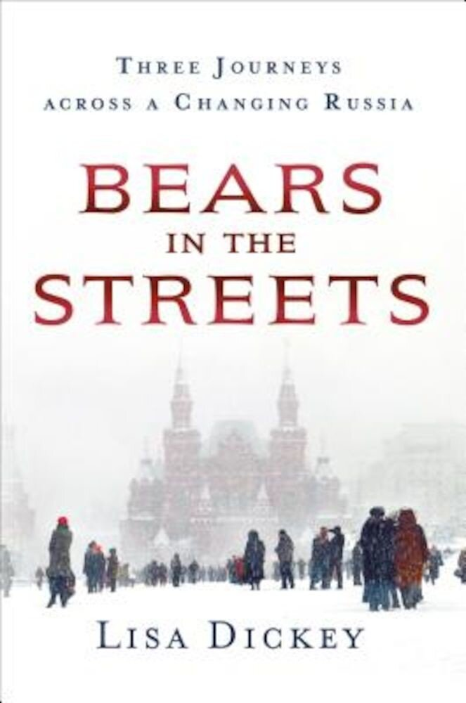 Bears in the Streets: Three Journeys Across a Changing Russia, Hardcover