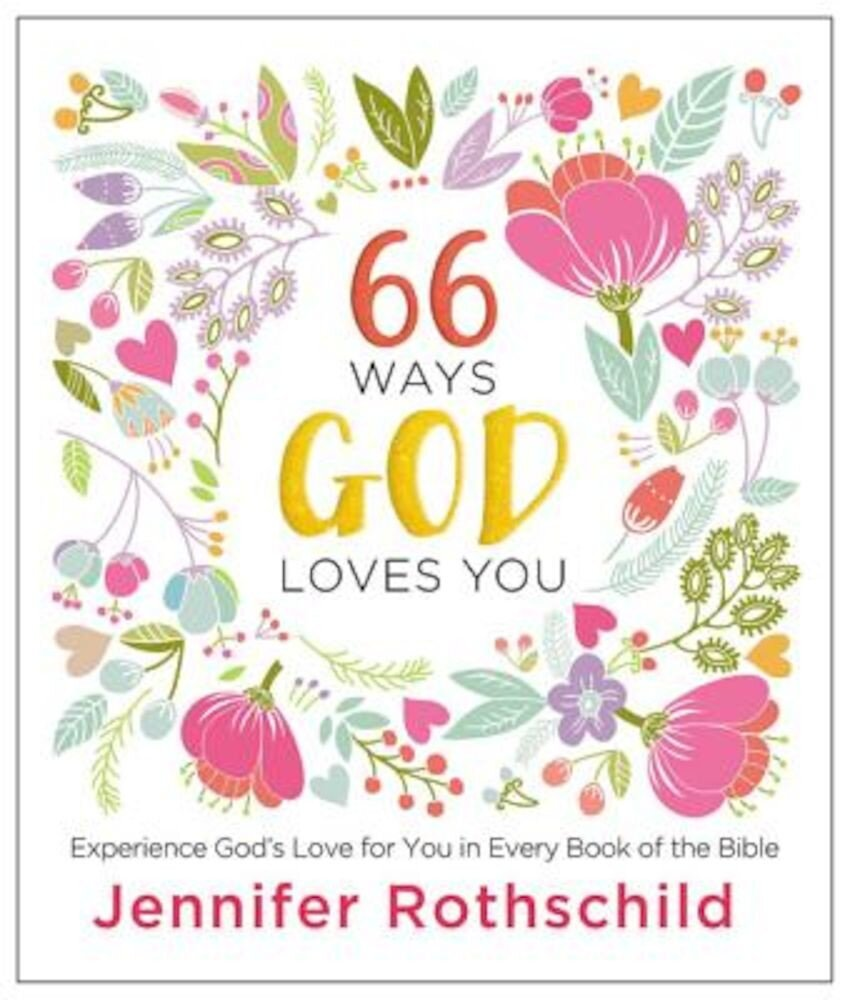 66 Ways God Loves You: Experience God's Love for You in Every Book of the Bible, Hardcover