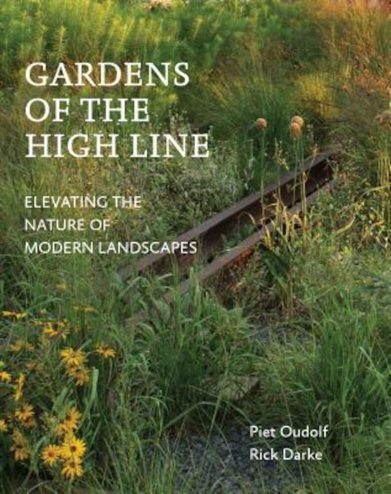 Gardens of the High Line: Elevating the Nature of Modern Landscapes, Paperback