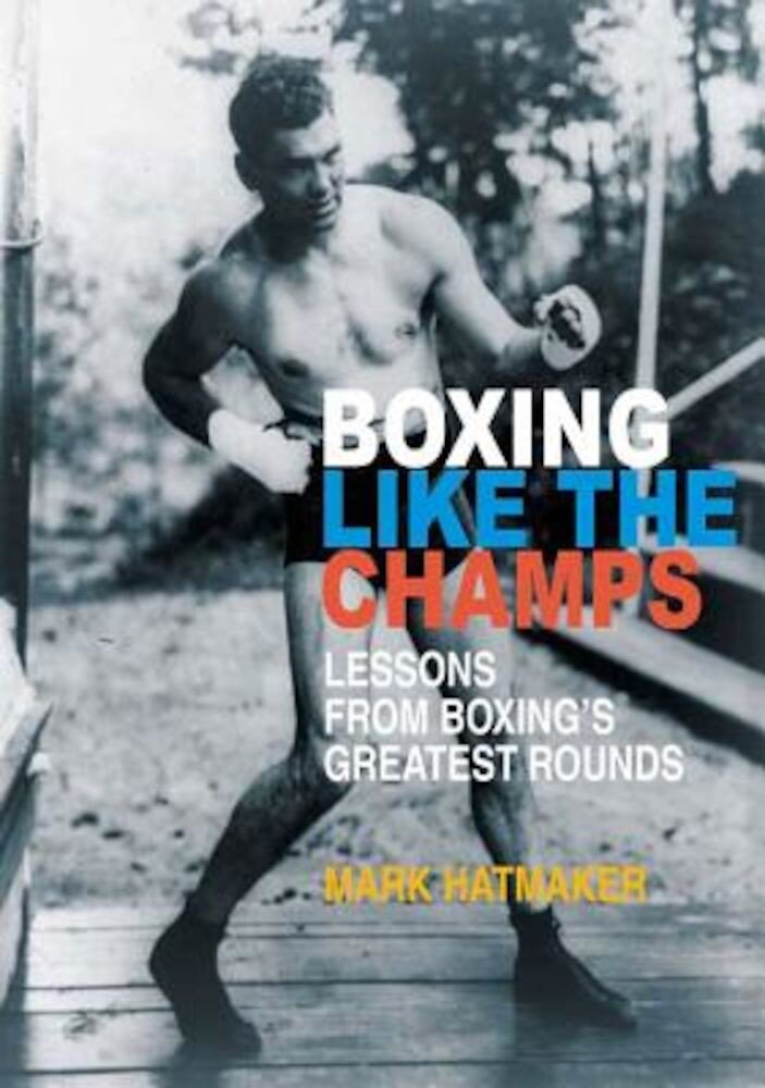 Boxing Like the Champs: Lessons from Boxing's Greatest Fighters, Paperback