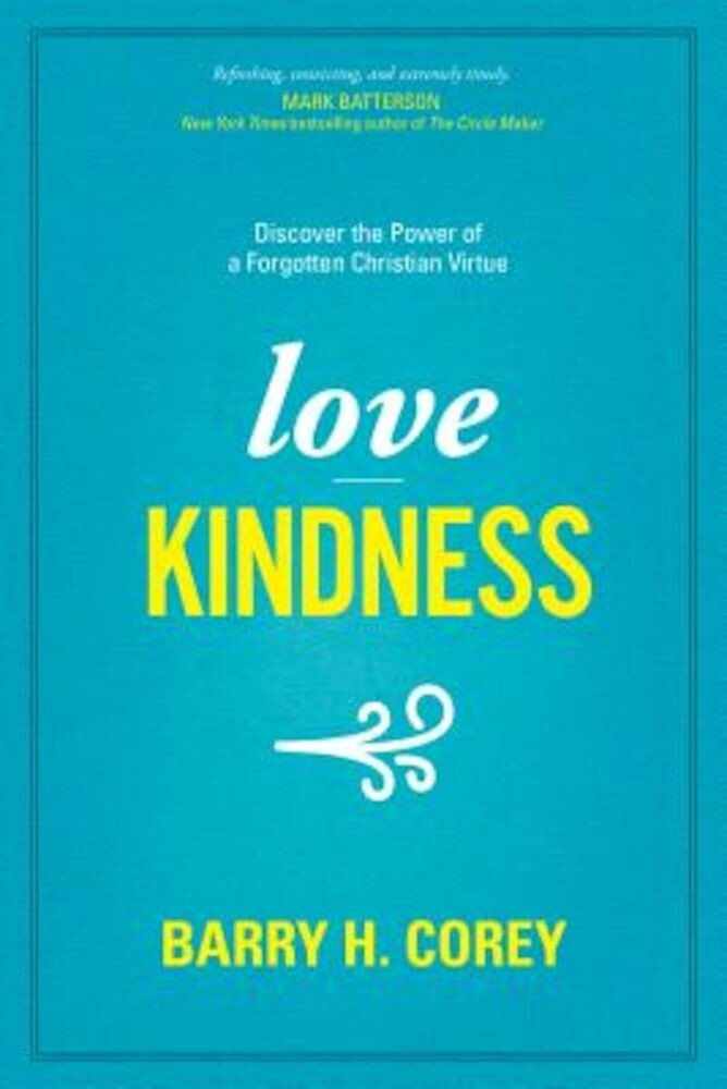 Love Kindness: Discover the Power of a Forgotten Christian Virtue, Paperback