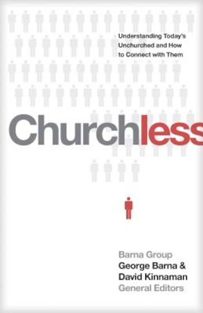 Churchless: Understanding Today's Unchurched and How to Connect with Them, Paperback