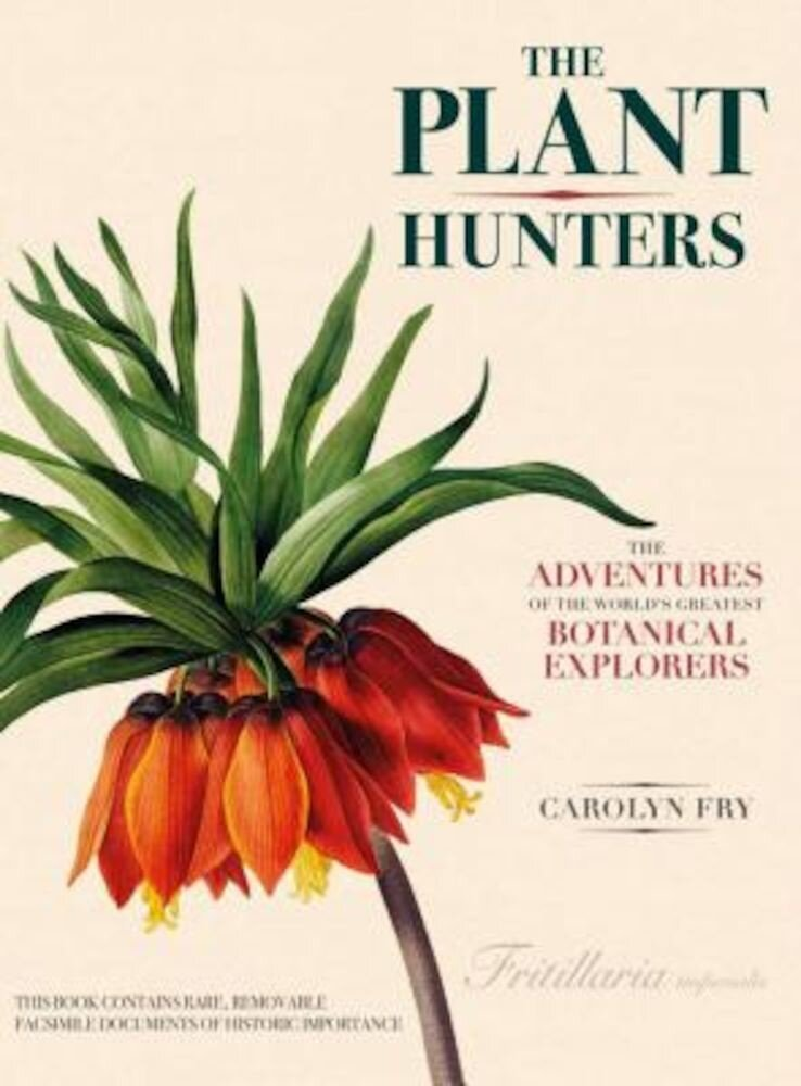The Plant Hunters: The Adventures of the World's Greatest Botanical Explorers, Hardcover