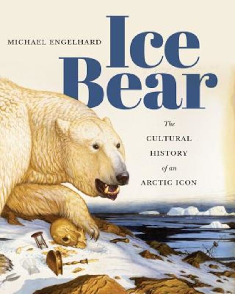 Ice Bear: The Cultural History of an Arctic Icon, Paperback
